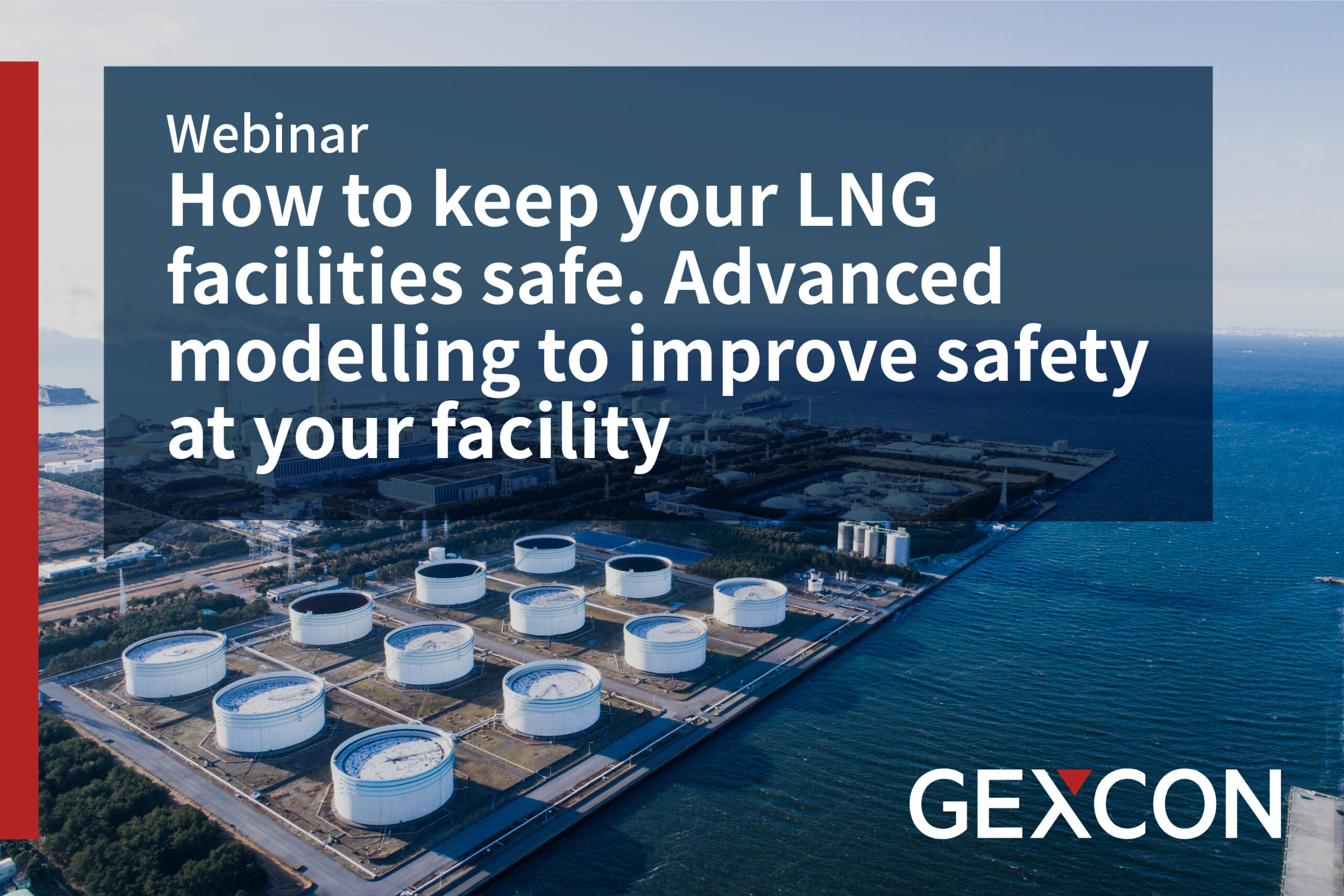 Webinar - How to keep your LNG facilities safe. Advanced modeling to improve safety at your facility