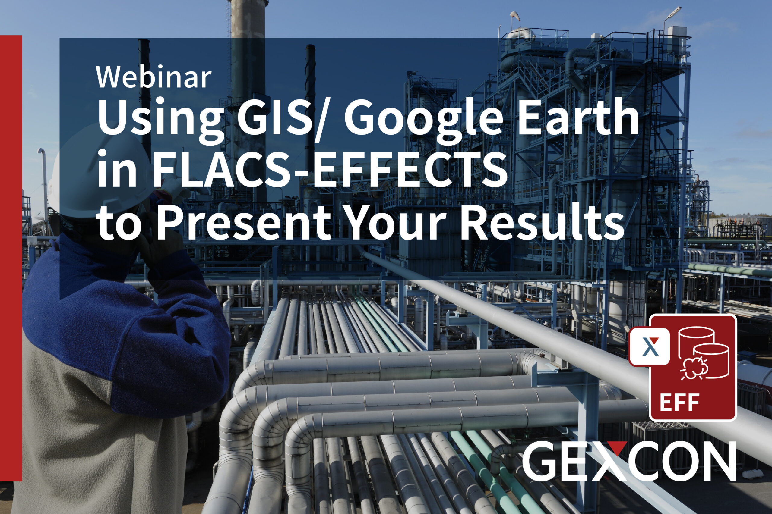 Webinar - Using GIS/ Google Earth in FLACS-EFFECTS to Present Your Results