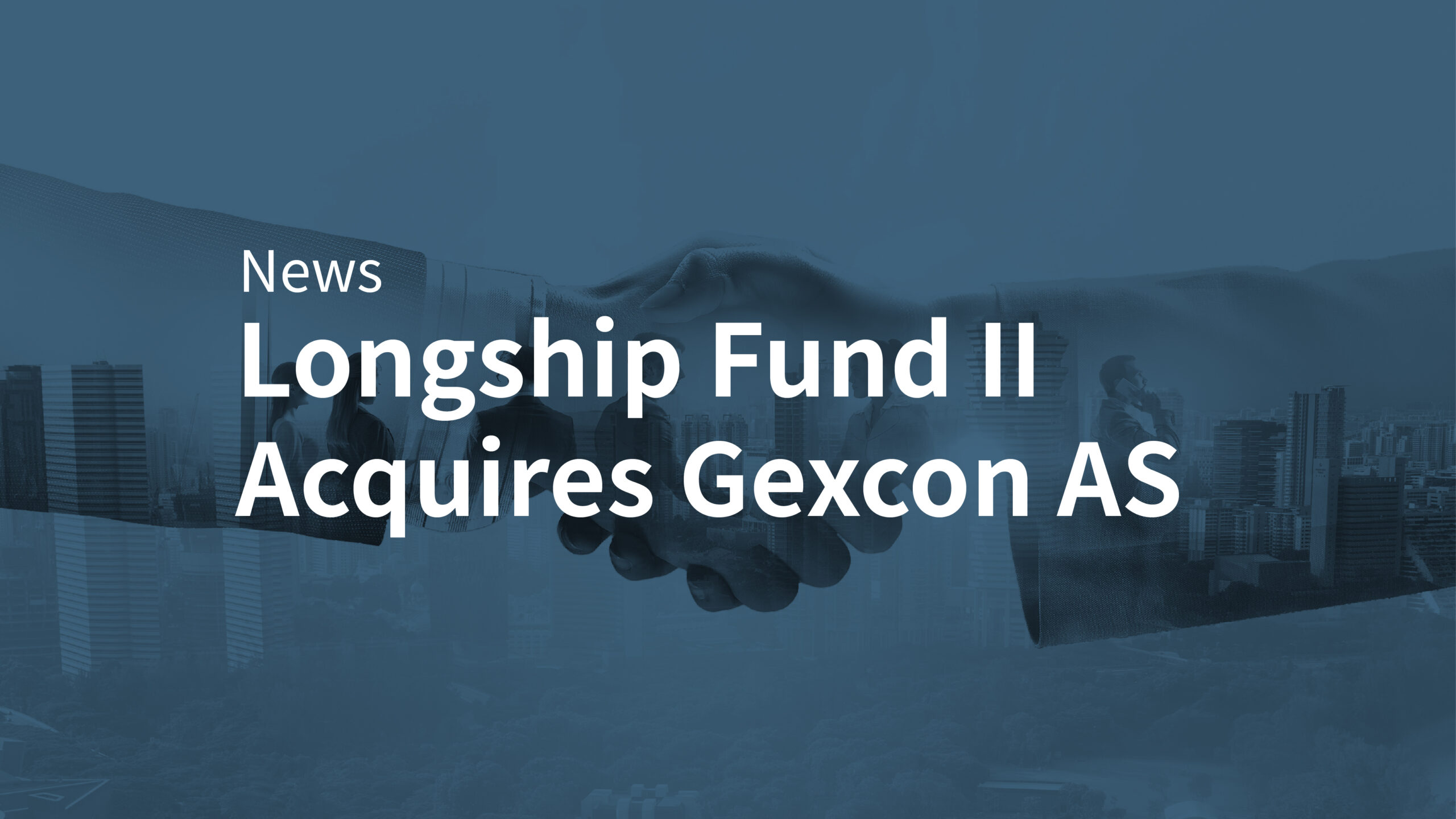 Longship Fund II Acquires Gexcon AS