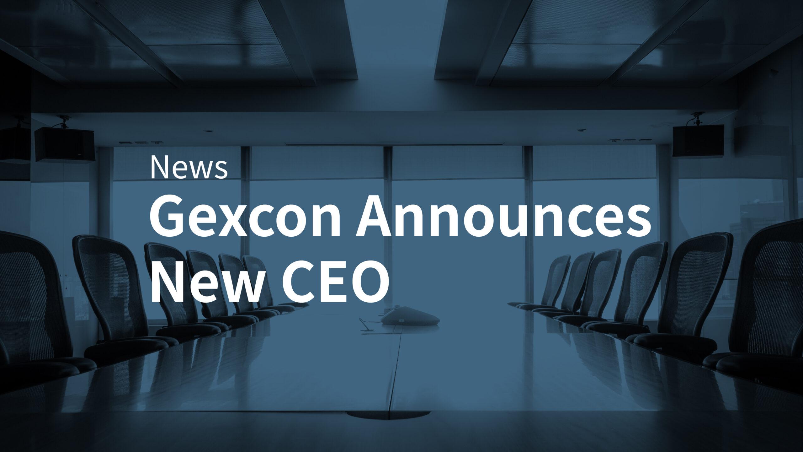 Gexcon Announces New CEO